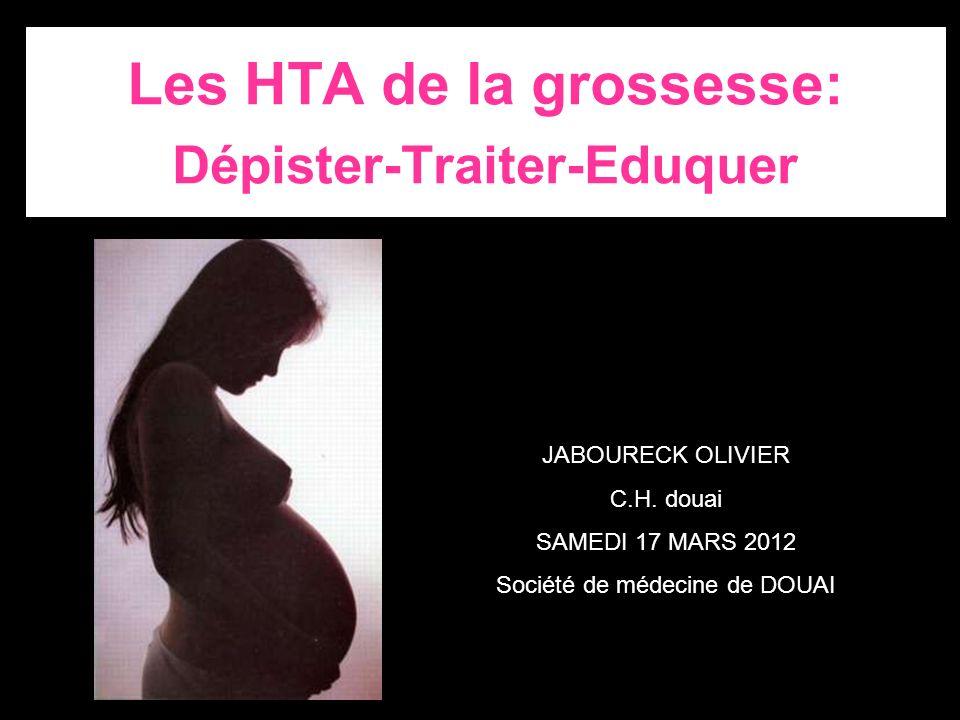 Les HTA de la grossesse: Dépister-Traiter-Eduquer JABOURECK OLIVIER C.H. douai SAMEDI 17 MARS 2012 Société de médecine de DOUAI