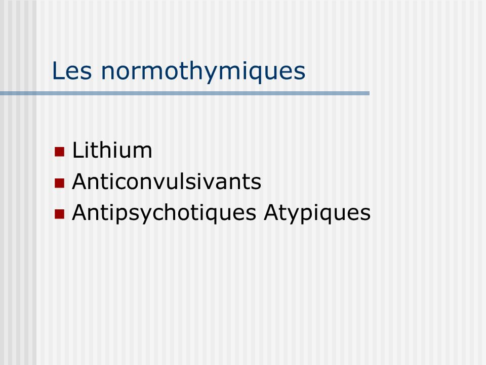 Les normothymiques Lithium Anticonvulsivants Antipsychotiques Atypiques