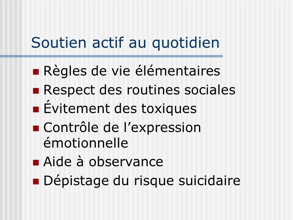 Soutien actif au quotidien Règles de vie élémentaires Respect des routines sociales Évitement des toxiques Contrôle de lexpression émotionnelle Aide à