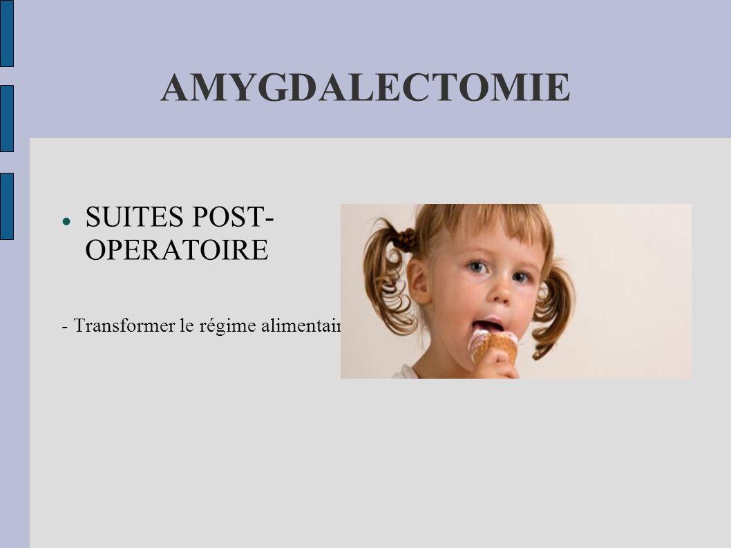 AMYGDALECTOMIE SUITES POST- OPERATOIRE - Transformer le régime alimentaire