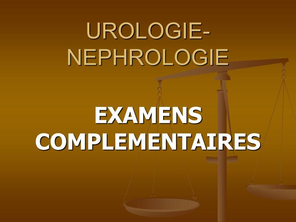 UROLOGIE- NEPHROLOGIE EXAMENS COMPLEMENTAIRES