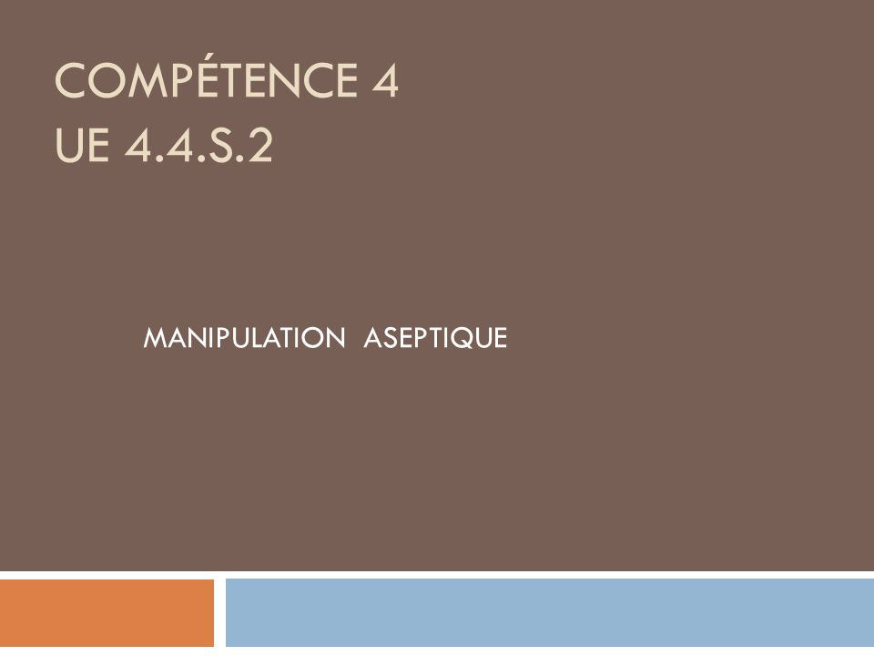 COMPÉTENCE 4 UE 4.4.S.2 MANIPULATION ASEPTIQUE