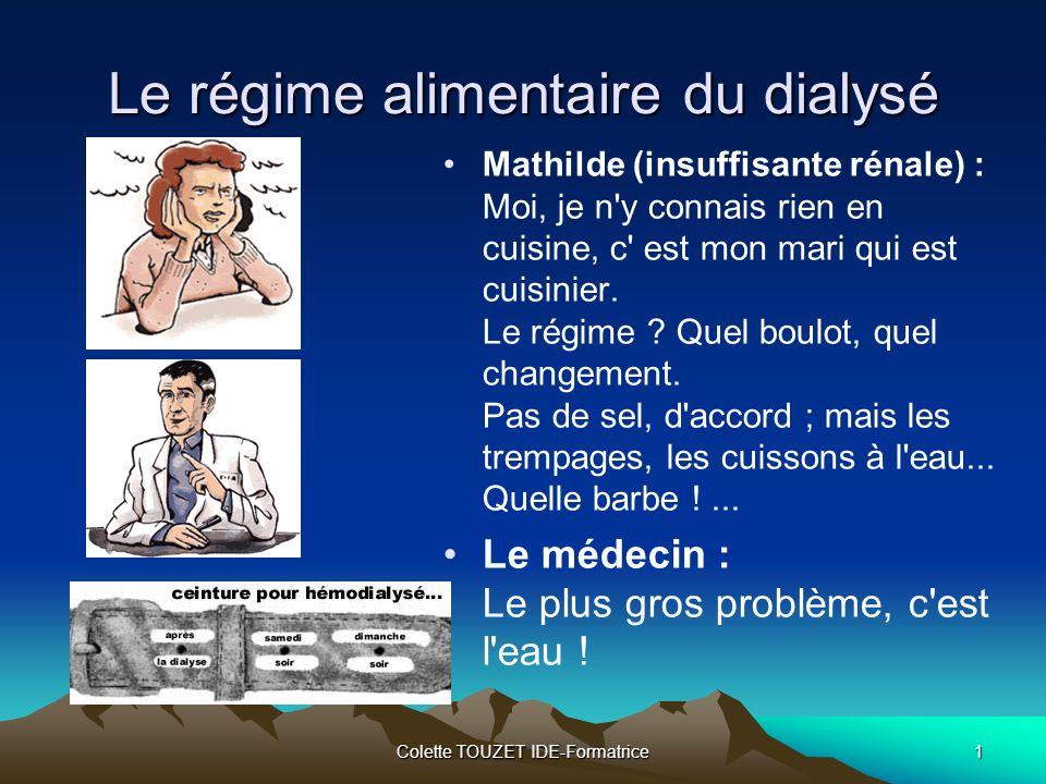 Colette TOUZET IDE-Formatrice1 Le régime alimentaire du dialysé Mathilde (insuffisante rénale) : Moi, je n y connais rien en cuisine, c est mon mari qui est cuisinier.