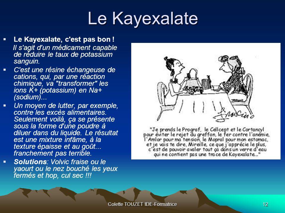 Colette TOUZET IDE-Formatrice12 Le Kayexalate Le Kayexalate, c est pas bon .
