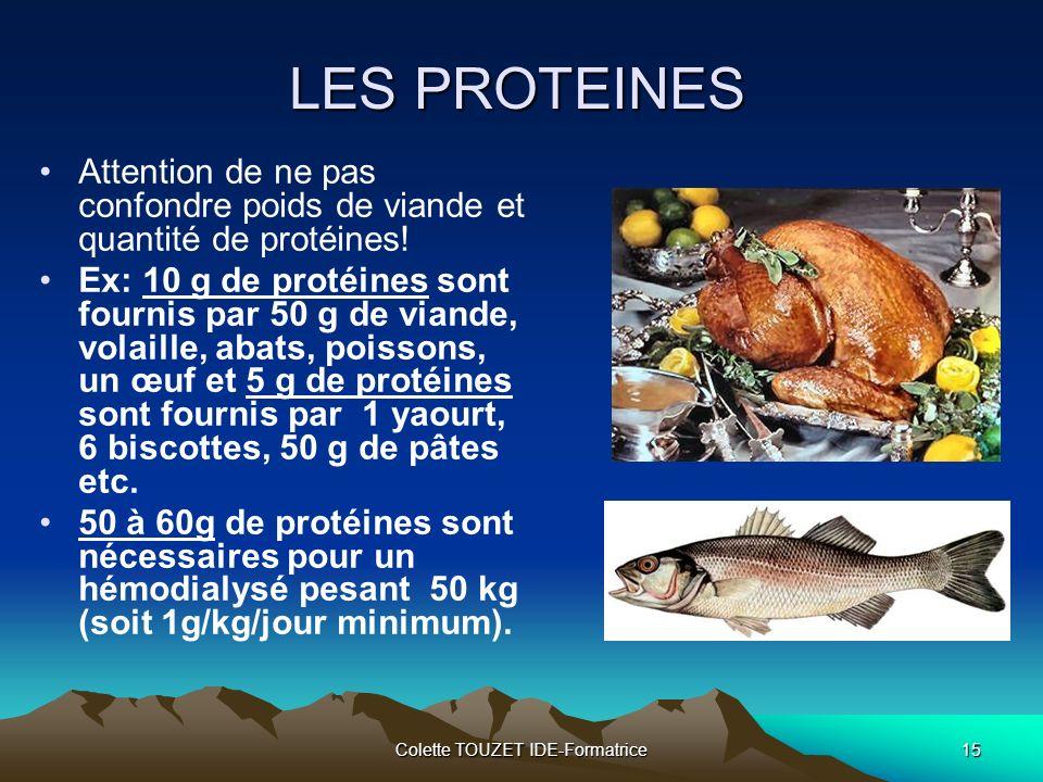 Colette TOUZET IDE-Formatrice15 LES PROTEINES Attention de ne pas confondre poids de viande et quantité de protéines.