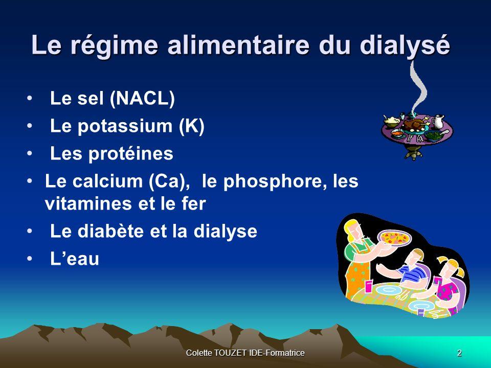 Colette TOUZET IDE-Formatrice2 Le régime alimentaire du dialysé Le sel (NACL) Le potassium (K) Les protéines Le calcium (Ca), le phosphore, les vitamines et le fer Le diabète et la dialyse Leau