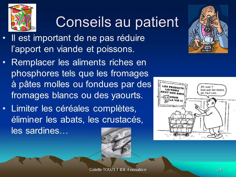 Colette TOUZET IDE-Formatrice21 Conseils au patient Il est important de ne pas réduire lapport en viande et poissons.