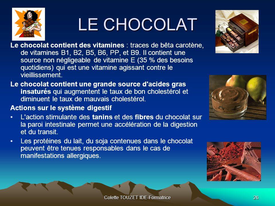 Colette TOUZET IDE-Formatrice26 LE CHOCOLAT Le chocolat contient des vitamines : traces de bêta carotène, de vitamines B1, B2, B5, B6, PP, et B9.