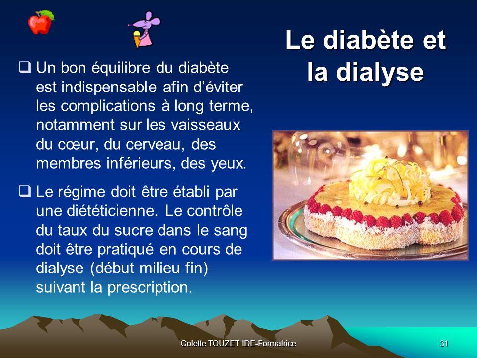 Colette TOUZET IDE-Formatrice31 Le diabète et la dialyse Un bon équilibre du diabète est indispensable afin déviter les complications à long terme, notamment sur les vaisseaux du cœur, du cerveau, des membres inférieurs, des yeux.