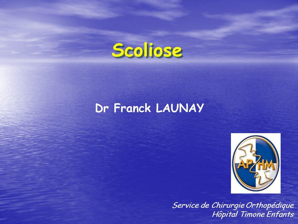 Scoliose Dr Franck LAUNAY Service de Chirurgie Orthopédique Hôpital Timone Enfants