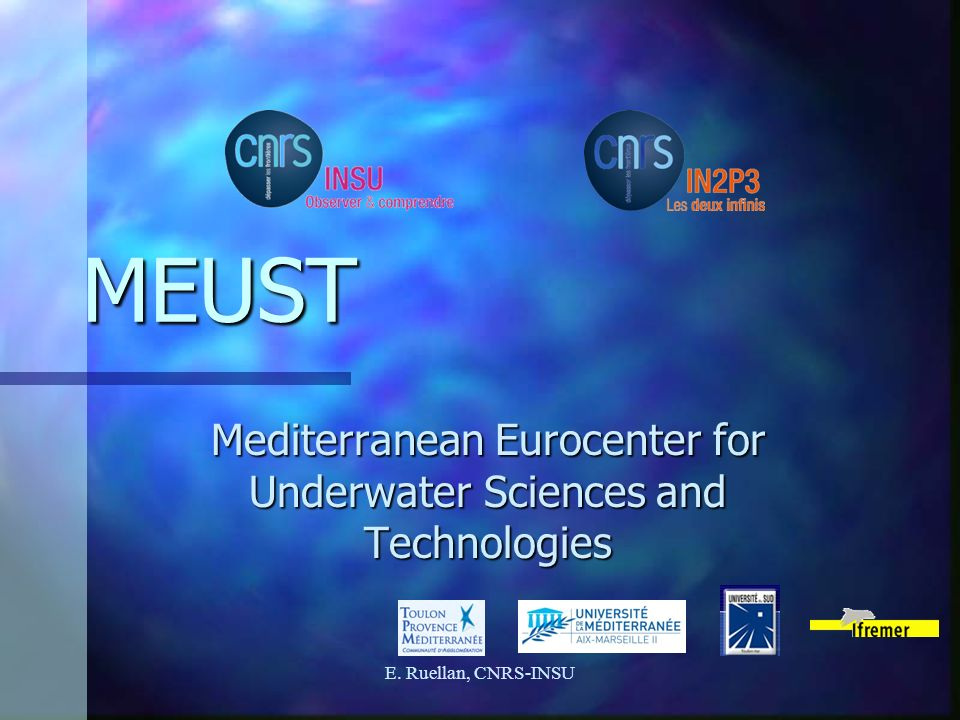 MEUST Mediterranean Eurocenter for Underwater Sciences and Technologies E. Ruellan, CNRS-INSU