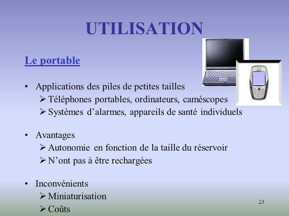 23 UTILISATION Le portable Applications des piles de petites tailles Téléphones portables, ordinateurs, caméscopes Systèmes dalarmes, appareils de san