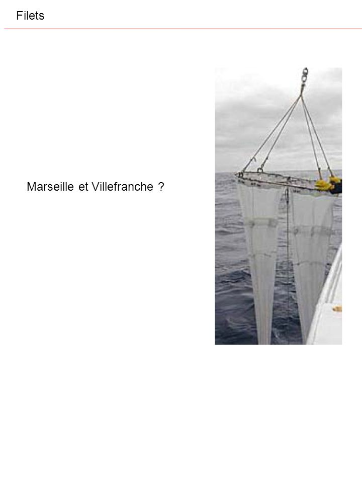 Filets Marseille et Villefranche ?