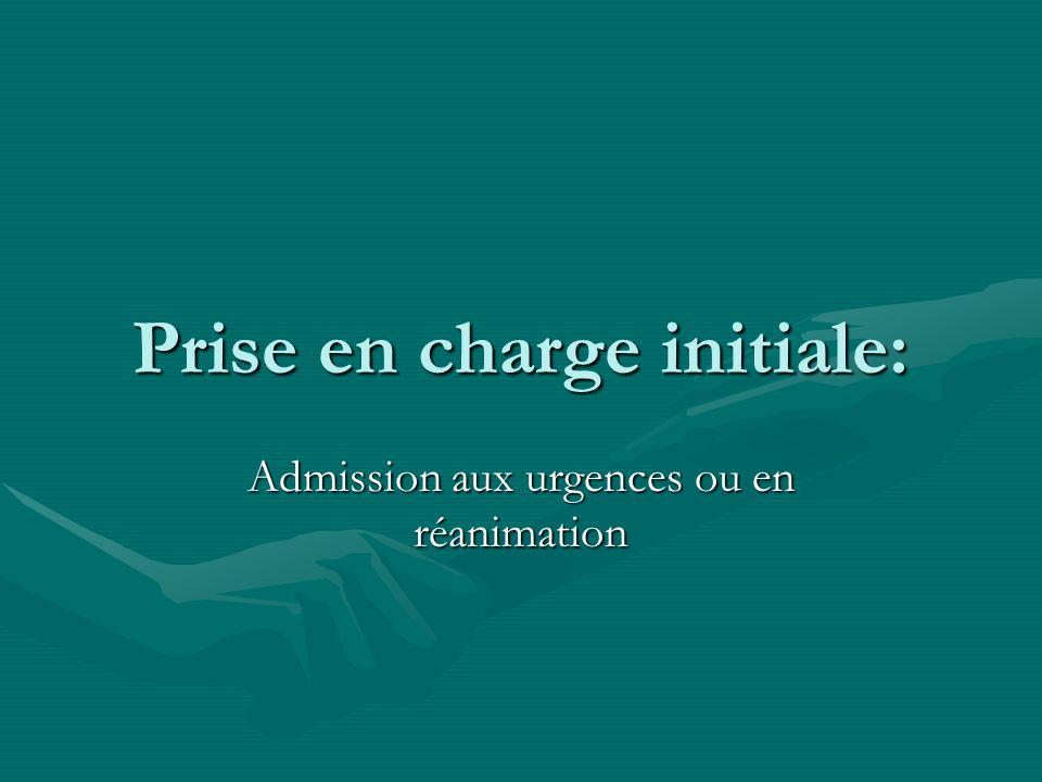 Prise en charge initiale: Admission aux urgences ou en réanimation