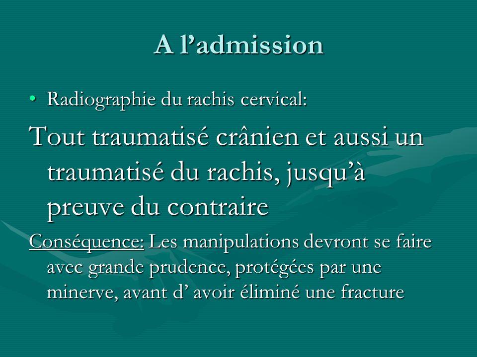 A ladmission Radiographie du rachis cervical:Radiographie du rachis cervical: Tout traumatisé crânien et aussi un traumatisé du rachis, jusquà preuve