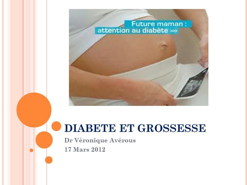 DIABETE ET GROSSESSE Dr Véronique Avérous 17 Mars 2012