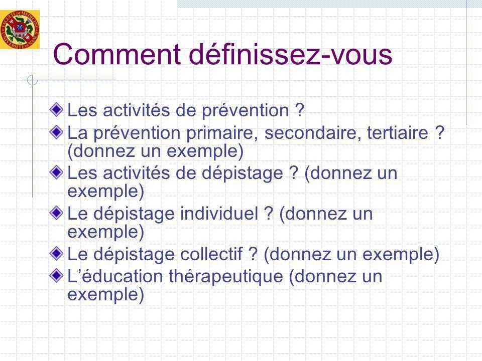 Comment définissez-vous Les activités de prévention ? La prévention primaire, secondaire, tertiaire ? (donnez un exemple) Les activités de dépistage ?