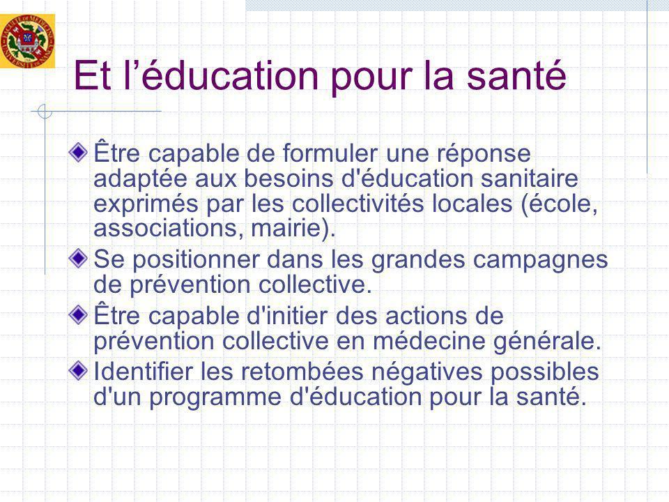 Et léducation pour la santé Être capable de formuler une réponse adaptée aux besoins d éducation sanitaire exprimés par les collectivités locales (école, associations, mairie).