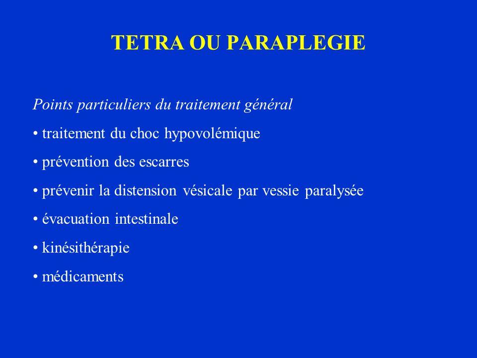 TETRA OU PARAPLEGIE Points particuliers du traitement général traitement du choc hypovolémique prévention des escarres prévenir la distension vésicale