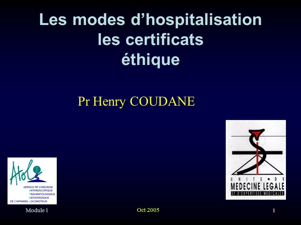 Module 1 Oct 2005 1 Les modes dhospitalisation les certificats éthique Pr Henry COUDANE