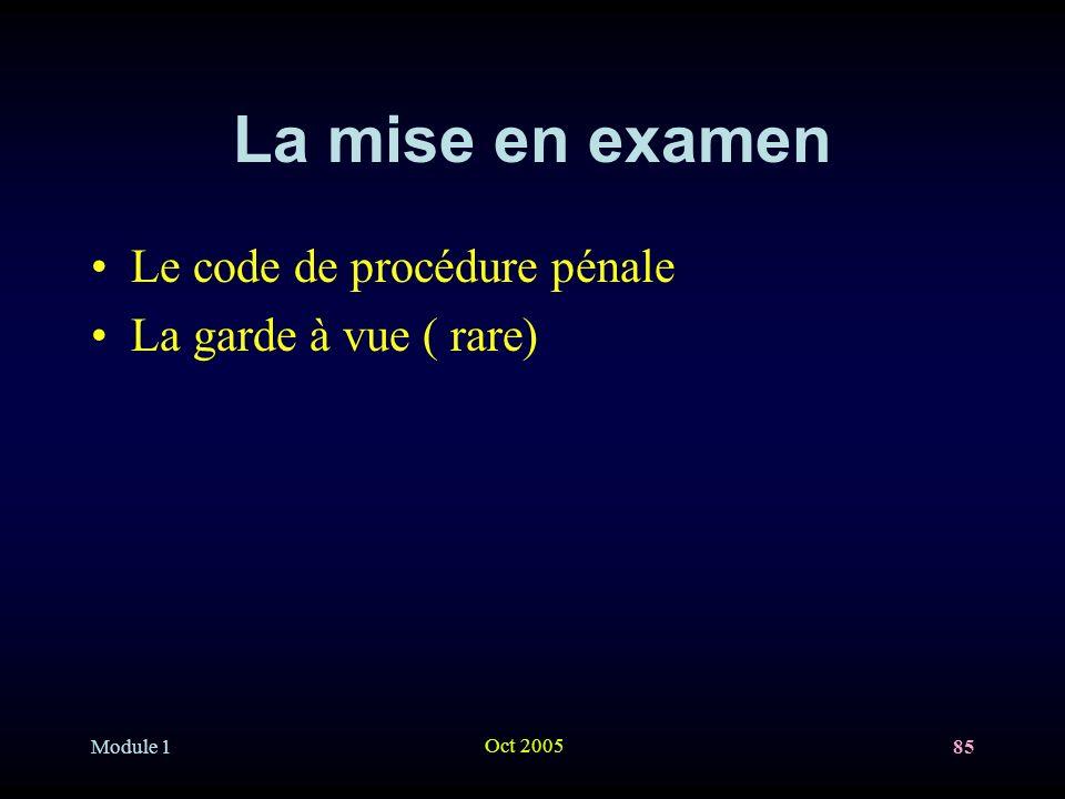 Module 1 Oct 2005 85 La mise en examen Le code de procédure pénale La garde à vue ( rare)