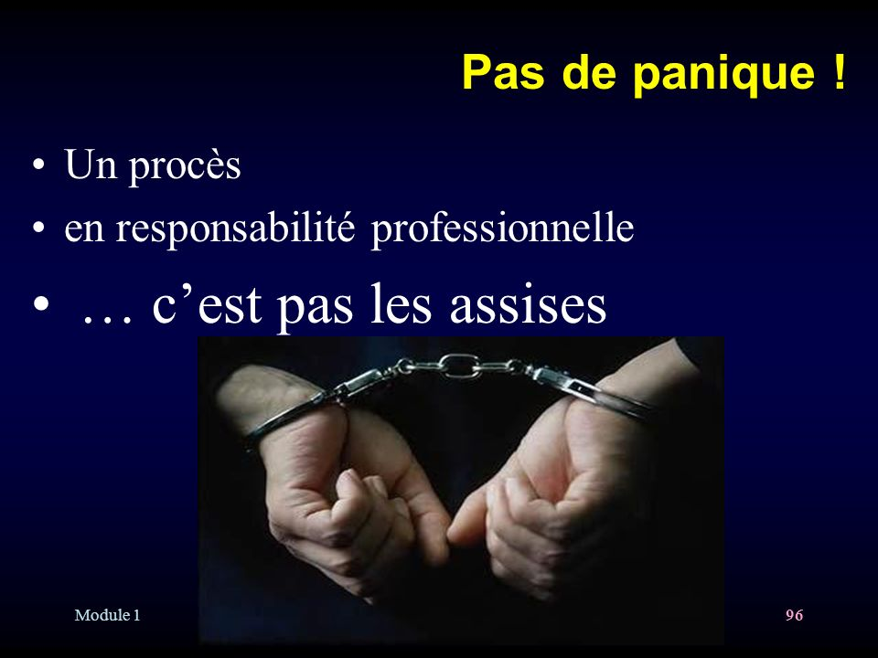 Module 1 Oct 2005 96 Un procès en responsabilité professionnelle … cest pas les assises .