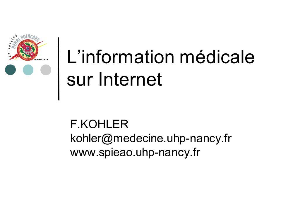 Linformation médicale sur Internet F.KOHLER kohler@medecine.uhp-nancy.fr www.spieao.uhp-nancy.fr