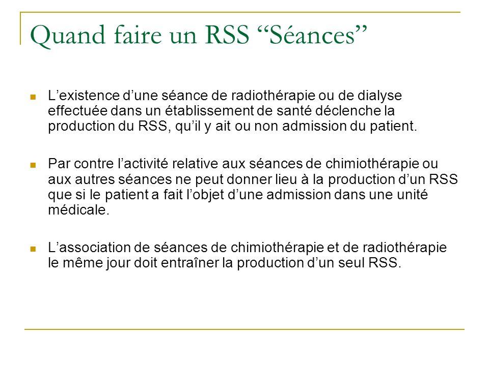 Quand faire un RSS Séances Lexistence dune séance de radiothérapie ou de dialyse effectuée dans un établissement de santé déclenche la production du RSS, quil y ait ou non admission du patient.