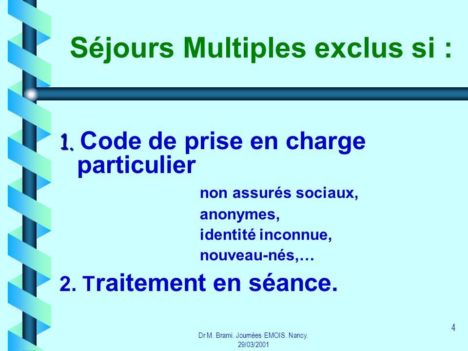 Dr M. Brami. Journées EMOIS. Nancy. 29/03/2001 4 Séjours Multiples exclus si : 1. 1. Code de prise en charge particulier non assurés sociaux, anonymes