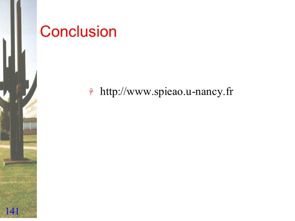 141 Conclusion H http://www.spieao.u-nancy.fr