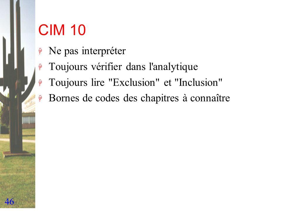 46 CIM 10 H Ne pas interpréter H Toujours vérifier dans l'analytique H Toujours lire