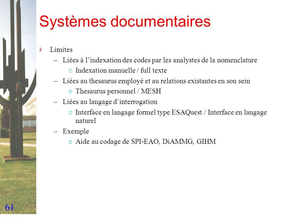 61 Systèmes documentaires H Limites –Liées à lindexation des codes par les analystes de la nomenclature ‡ Indexation manuelle / full texte –Liées au t