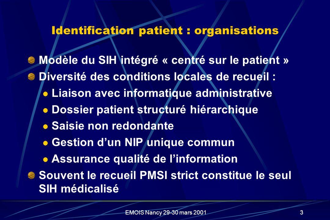 EMOIS Nancy 29-30 mars 20013 Identification patient : organisations Modèle du SIH intégré « centré sur le patient » Diversité des conditions locales d