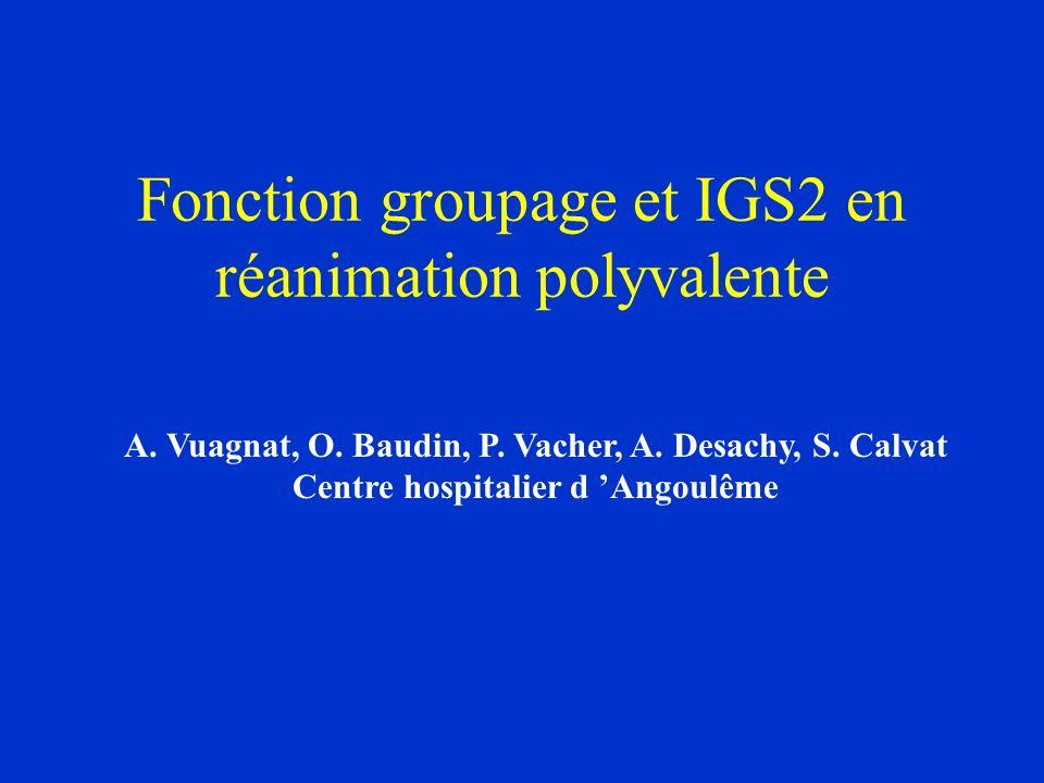 Fonction groupage et IGS2 en réanimation polyvalente A. Vuagnat, O. Baudin, P. Vacher, A. Desachy, S. Calvat Centre hospitalier d Angoulême