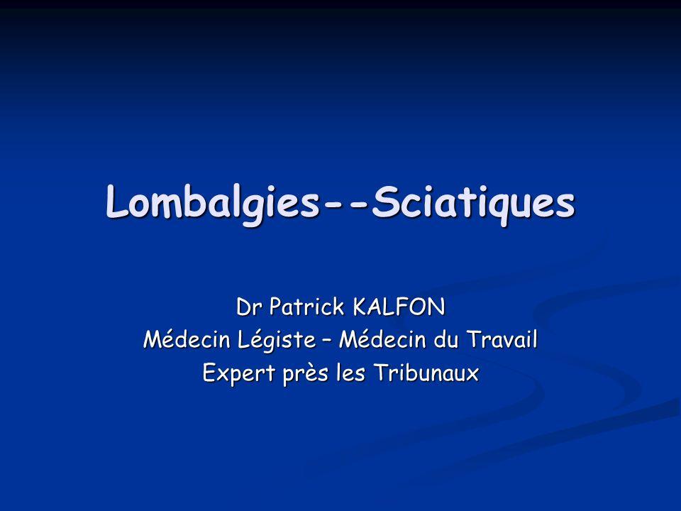 Lombalgies--Sciatiques Dr Patrick KALFON Médecin Légiste – Médecin du Travail Expert près les Tribunaux