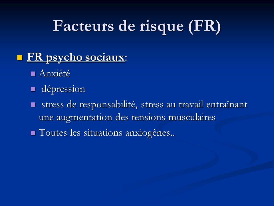 Facteurs de risque (FR) FR psycho sociaux: FR psycho sociaux: Anxiété Anxiété dépression dépression stress de responsabilité, stress au travail entraî