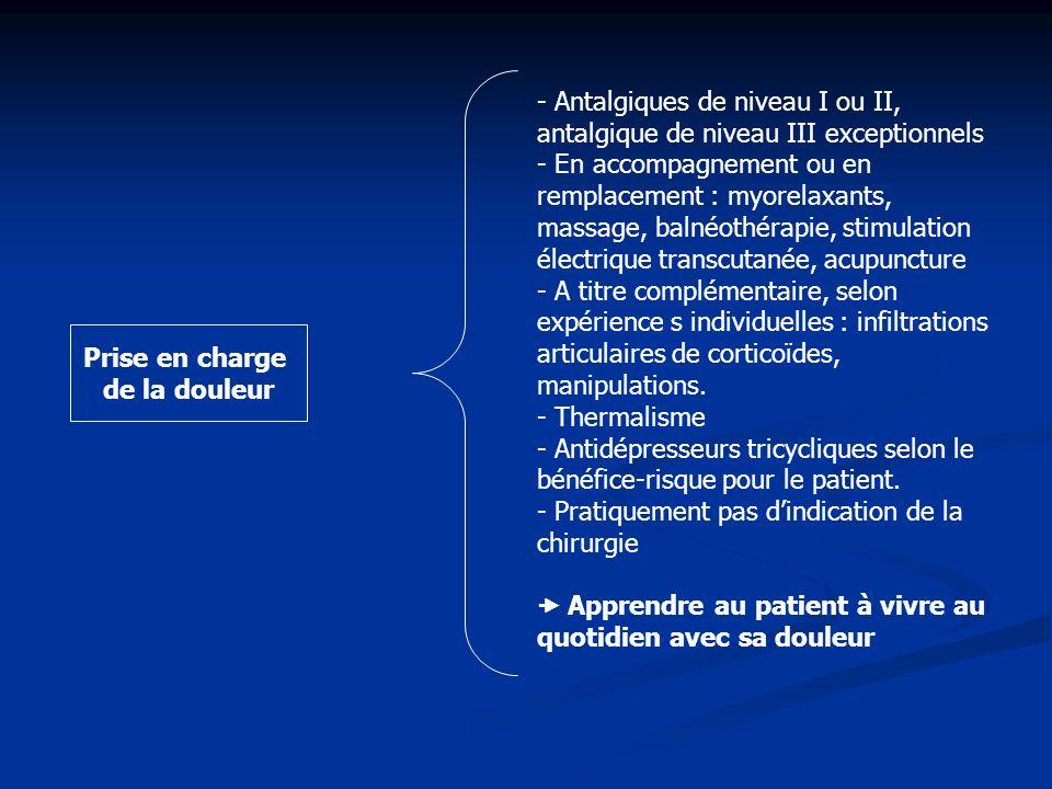 - Antalgiques de niveau I ou II, antalgique de niveau III exceptionnels - En accompagnement ou en remplacement : myorelaxants, massage, balnéothérapie