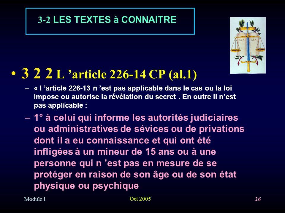 Module 1 Oct 2005 26 3 2 2 L article 226-14 CP (al.1) –« l article 226-13 n est pas applicable dans le cas ou la loi impose ou autorise la révélation du secret.