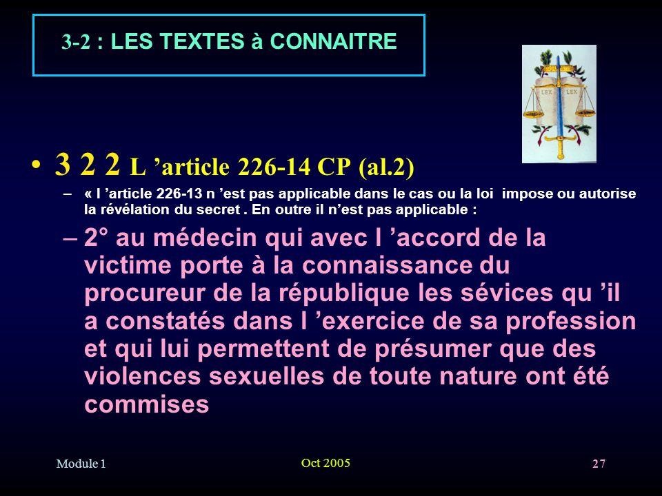 Module 1 Oct 2005 27 3 2 2 L article 226-14 CP (al.2) –« l article 226-13 n est pas applicable dans le cas ou la loi impose ou autorise la révélation du secret.