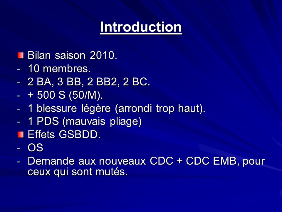 Introduction Bilan saison 2010. - 10 membres. - 2 BA, 3 BB, 2 BB2, 2 BC.