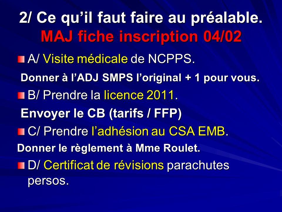 2/ Ce quil faut faire au préalable. MAJ fiche inscription 04/02 A/ Visite médicale de NCPPS. Donner à lADJ SMPS loriginal + 1 pour vous. Donner à lADJ
