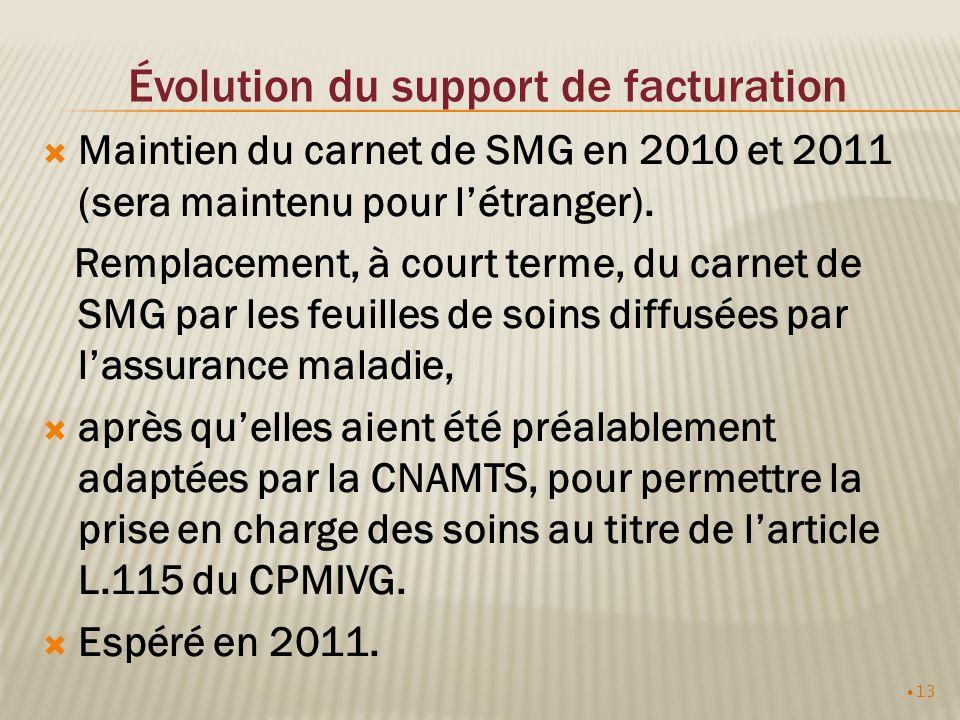 13 Évolution du support de facturation Maintien du carnet de SMG en 2010 et 2011 (sera maintenu pour létranger). Remplacement, à court terme, du carne
