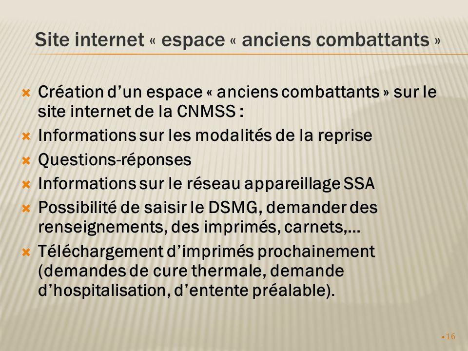 16 Site internet « espace « anciens combattants » Création dun espace « anciens combattants » sur le site internet de la CNMSS : Informations sur les