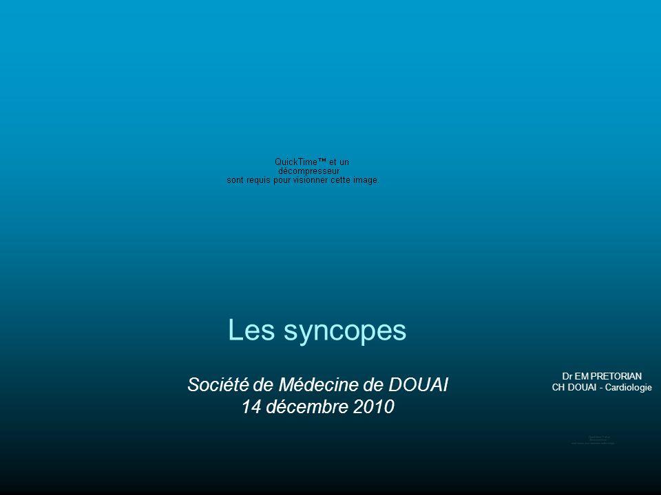 Les syncopes Société de Médecine de DOUAI 14 décembre 2010 Dr EM PRETORIAN CH DOUAI - Cardiologie