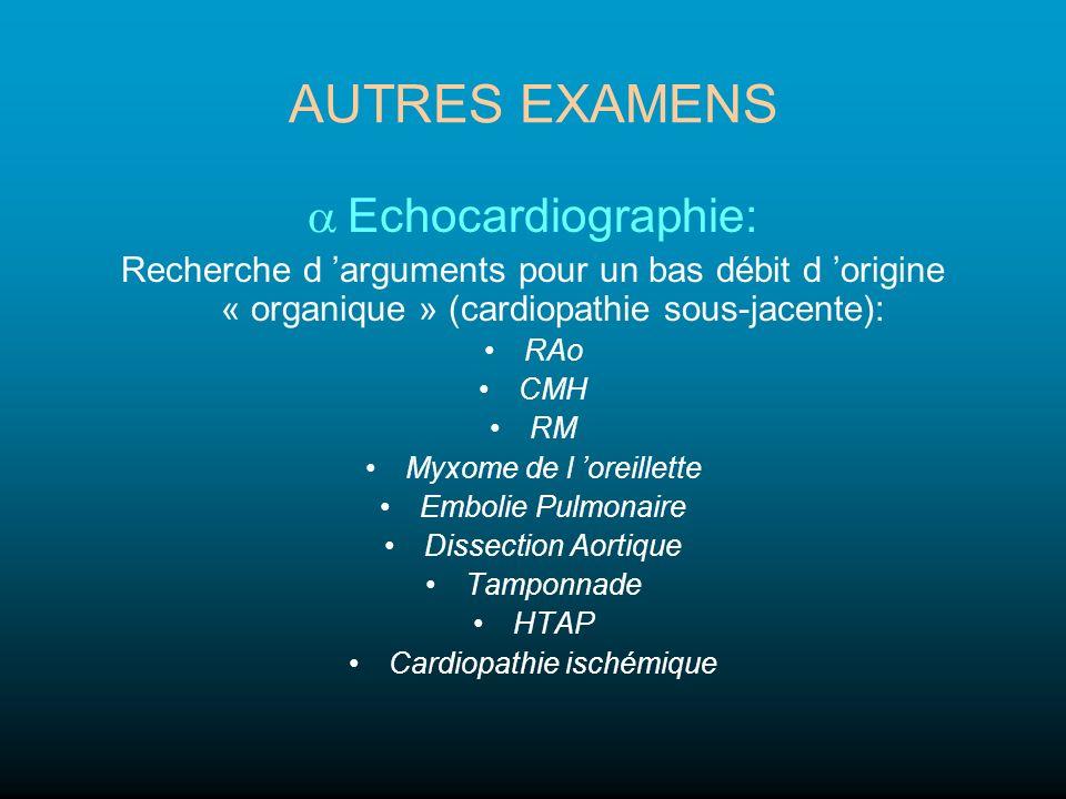 AUTRES EXAMENS Echocardiographie: Recherche d arguments pour un bas débit d origine « organique » (cardiopathie sous-jacente): RAo CMH RM Myxome de l