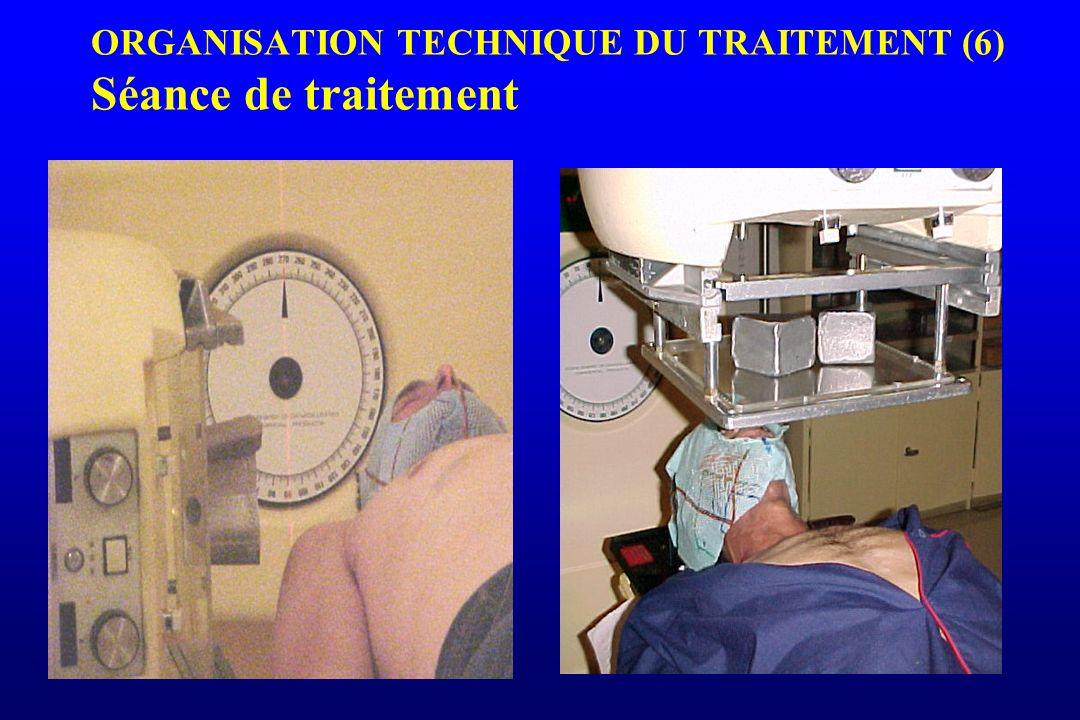 ORGANISATION TECHNIQUE DU TRAITEMENT (6) Séance de traitement