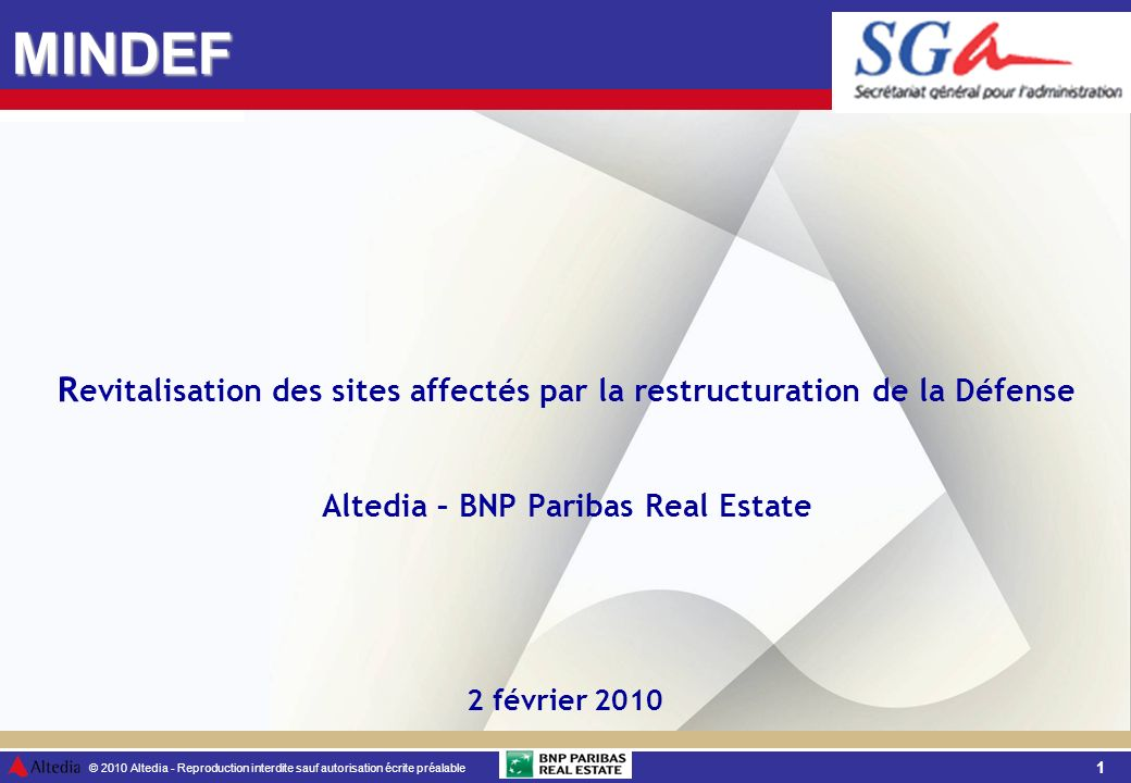 1 © 2010 Altedia - Reproduction interdite sauf autorisation écrite préalable R evitalisation des sites affectés par la restructuration de la Défense Altedia – BNP Paribas Real Estate MINDEF 2 février 2010