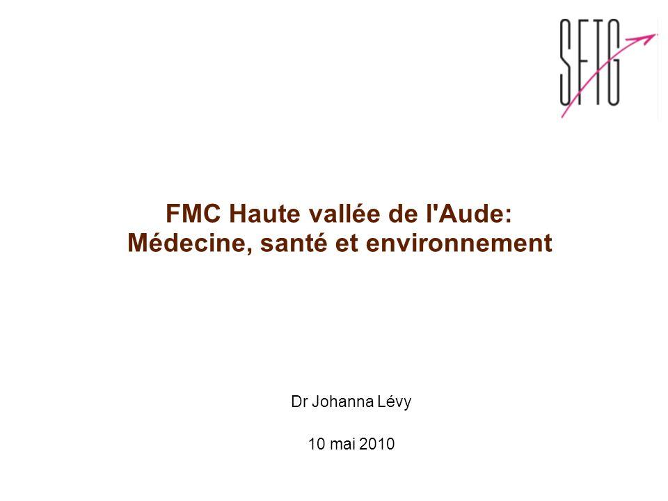 FMC Haute vallée de l'Aude: Médecine, santé et environnement Dr Johanna Lévy 10 mai 2010