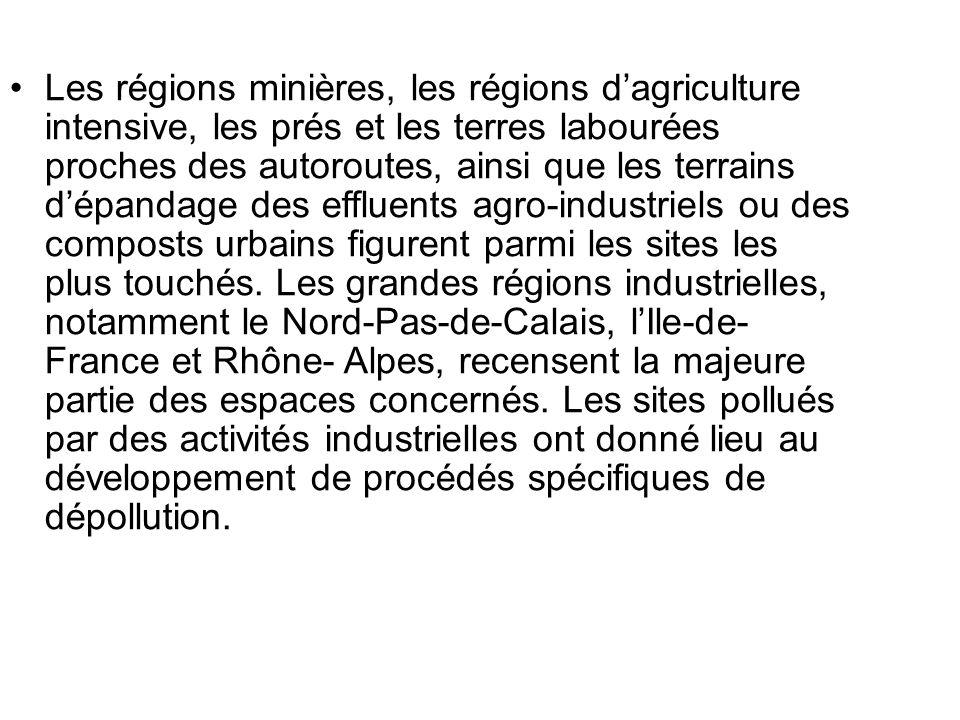 Les régions minières, les régions dagriculture intensive, les prés et les terres labourées proches des autoroutes, ainsi que les terrains dépandage de