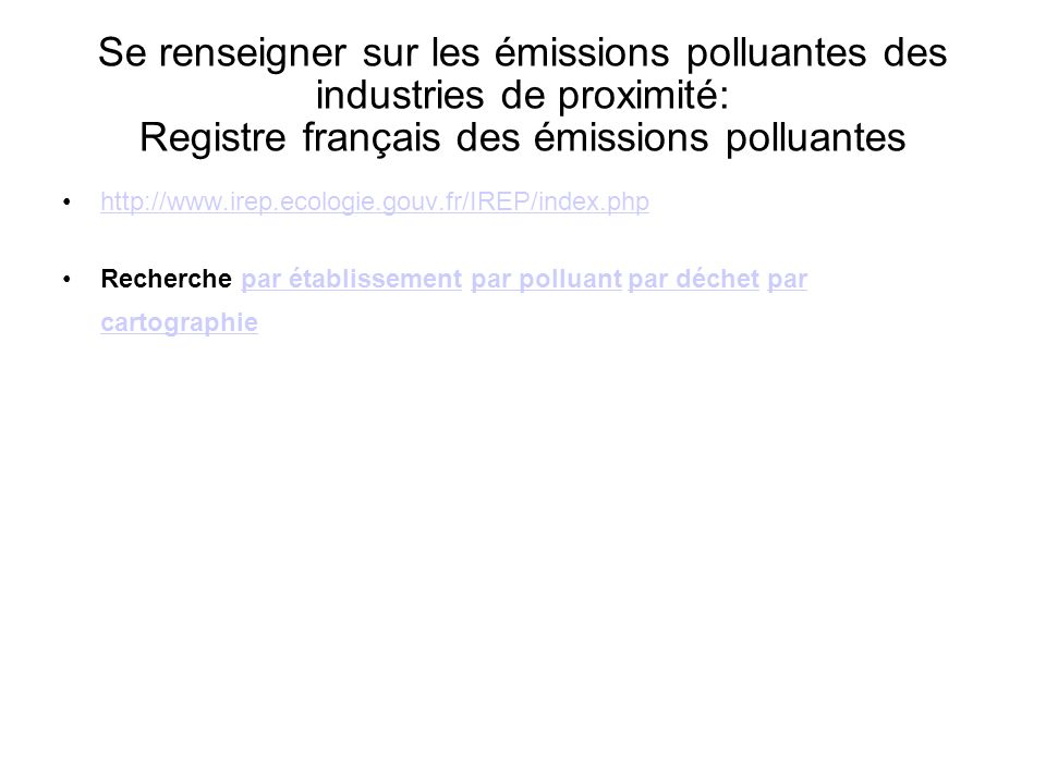 Se renseigner sur les émissions polluantes des industries de proximité: Registre français des émissions polluantes http://www.irep.ecologie.gouv.fr/IR